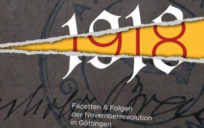 """""""… sachlich und in artigster Form.""""  Die Novemberrevolution 1918 in Göttingen"""